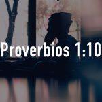 Palabras de Sabiduría 13 |Proverbios 1:10
