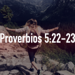 Palabras de sabiduría 50| Proverbios 5:22-23