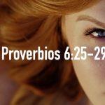 Palabras de sabiduría 55 | Proverbios 6:25-29