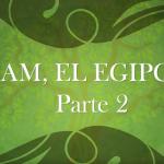 Historia de una Familia Ep. 6 | Cam, el egipcio – Parte 2