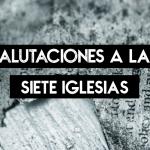 Apocalipsis, Ep. 03 | Salutaciones a las 7 iglesias