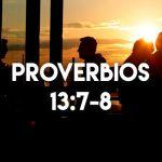 Palabras de Sabiduría – Proverbios 13:7-8