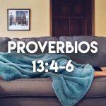Palabras de Sabiduría – Proverbios 13:4-6