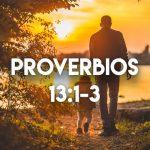 Palabras de Sabiduría – Proverbios 13:1-3