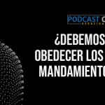 Podcast – ¿Debemos obedecer los 613 mandamientos?