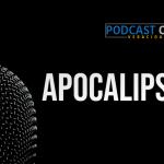 Podcast – Apocalipsis 6