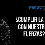 Podcast – ¿Cumplir la ley con nuestras fuerzas?