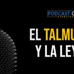 Podcast – El Talmud y la ley