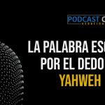 Podcast – La Palabra escrita por el dedo de Yahweh