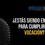 Podcast – ¿Estás siendo enviado para cumplir una vocación?
