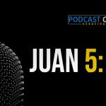 Podcast – Juan 5:12