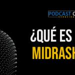 Podcast – ¿Qué es el Midrash?
