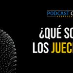 Podcast – ¿Qué son los jueces?