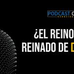 Podcast – El reinado de Dios