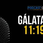Podcast – Gálatas 11:19