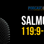 Podcast – Salmos 119:9-17