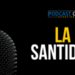 Podcast – La santidad